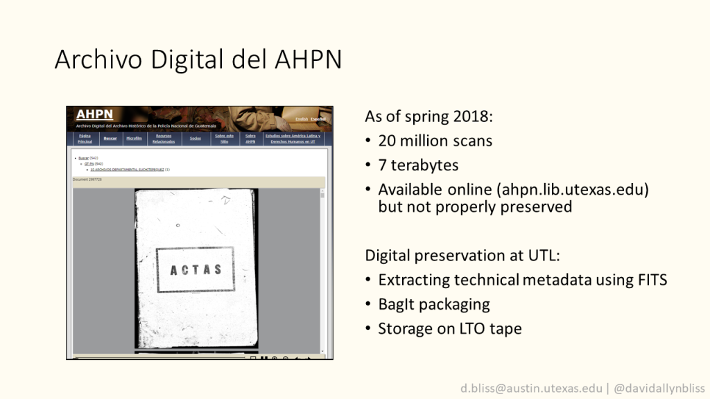 """Slide with title """"Archivo Digital del AHPN""""  Screenshot of AHPN digital archive website, showing a scanned document  As of spring 2018: 20 million scans 7 terabytes Available online (ahpn.lib.utexas.edu) but not properly preserved  Digital preservation at UTL: Extracting technical metadata using FITS BagIt packaging Storage on LTO tape"""